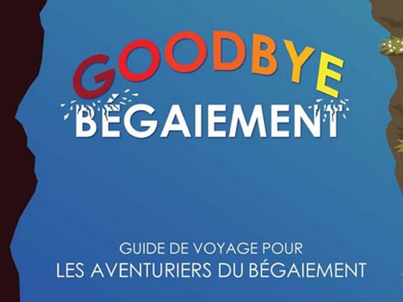 Parution du livre «Goodbye Bégaiement, Guide de voyage pour les aventuriers du bégaiement»