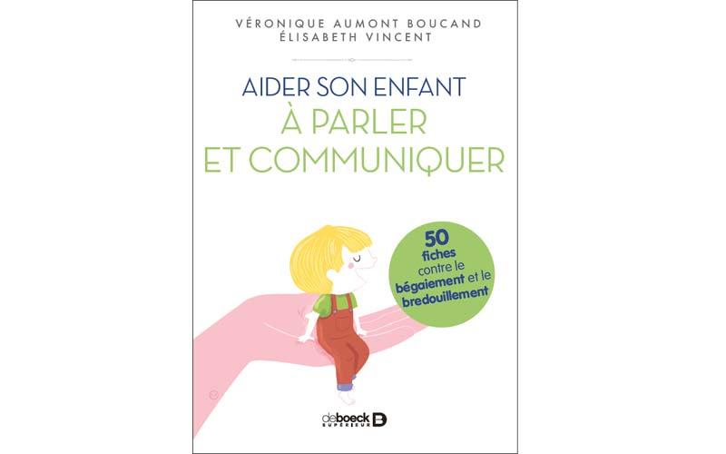 Aider son enfant à parler et communiquer, 50 fiches contre le bégaiement et le bredouillement